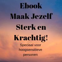 Ebook: Hoogsensitief? Maak Jezelf Sterk en Krachtig!